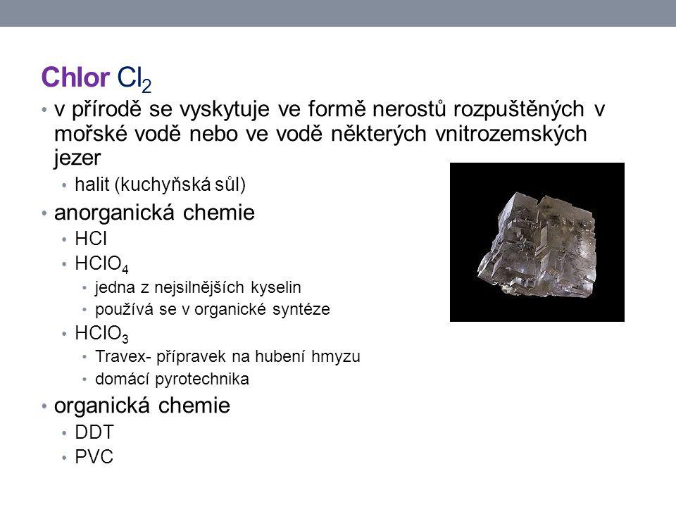 Chlor Cl2 v přírodě se vyskytuje ve formě nerostů rozpuštěných v mořské vodě nebo ve vodě některých vnitrozemských jezer.