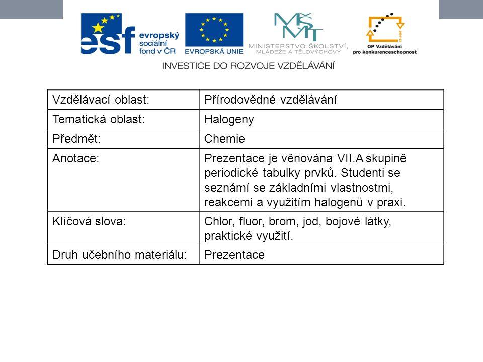 Vzdělávací oblast: Přírodovědné vzdělávání. Tematická oblast: Halogeny. Předmět: Chemie. Anotace: