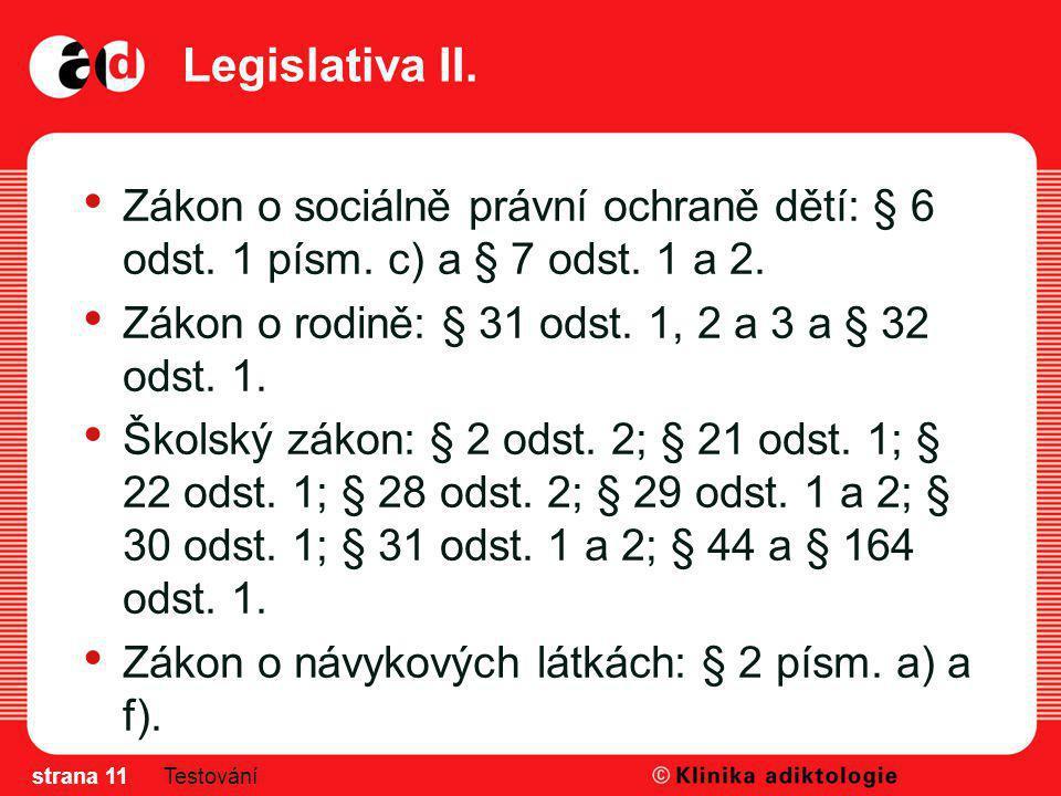 Legislativa II. Zákon o sociálně právní ochraně dětí: § 6 odst. 1 písm. c) a § 7 odst. 1 a 2. Zákon o rodině: § 31 odst. 1, 2 a 3 a § 32 odst. 1.