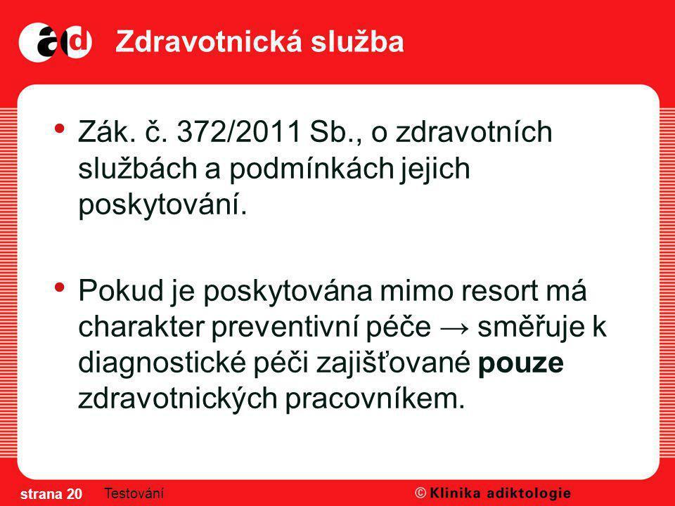 Zdravotnická služba Zák. č. 372/2011 Sb., o zdravotních službách a podmínkách jejich poskytování.
