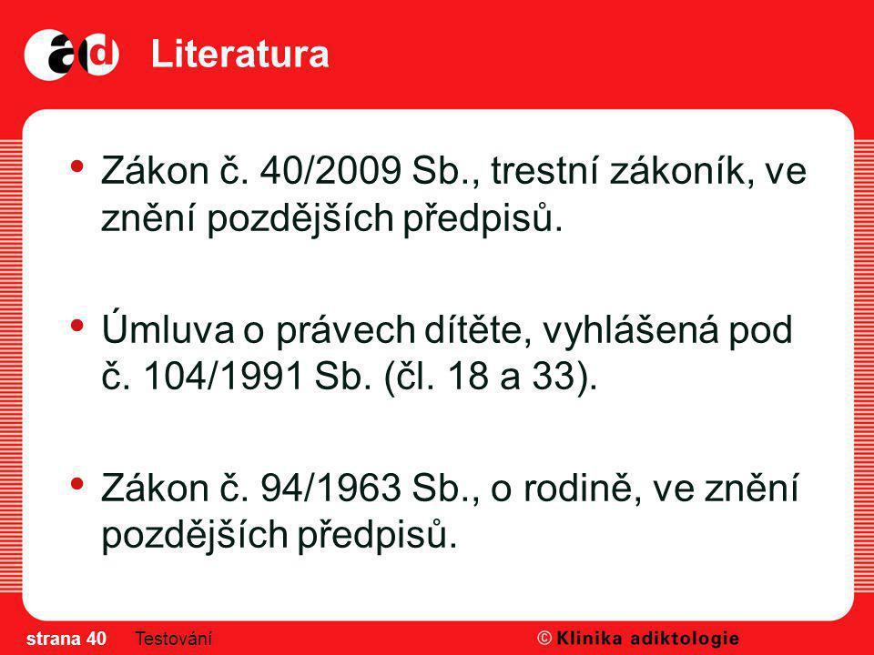 Zákon č. 40/2009 Sb., trestní zákoník, ve znění pozdějších předpisů.
