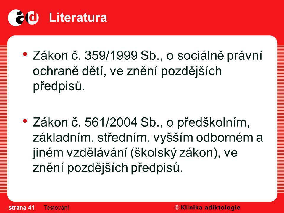 Literatura Zákon č. 359/1999 Sb., o sociálně právní ochraně dětí, ve znění pozdějších předpisů.