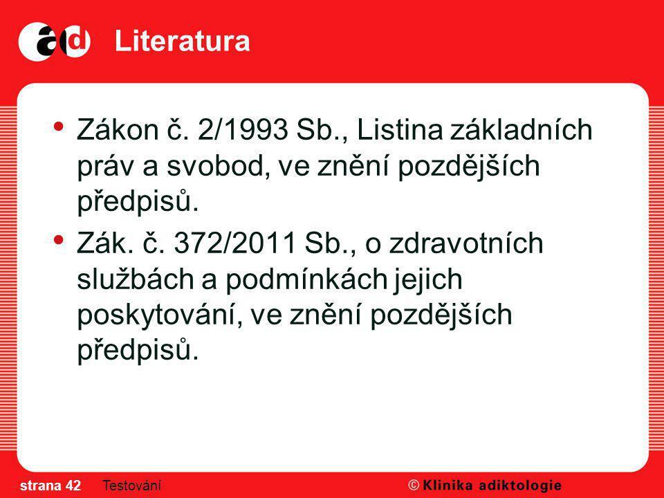 Literatura Zákon č. 2/1993 Sb., Listina základních práv a svobod, ve znění pozdějších předpisů.