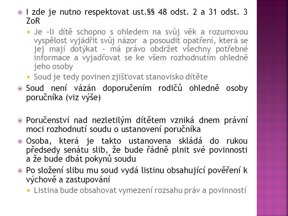 I zde je nutno respektovat ust.§§ 48 odst. 2 a 31 odst. 3 ZoR
