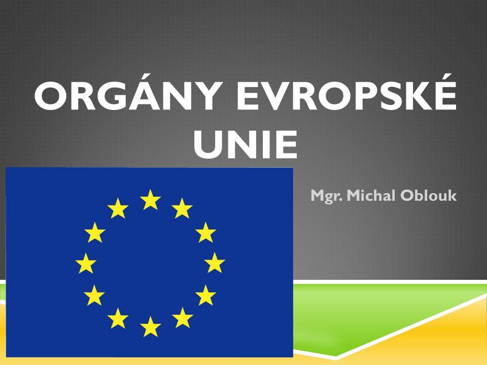 Orgány evropské unie Mgr. Michal Oblouk