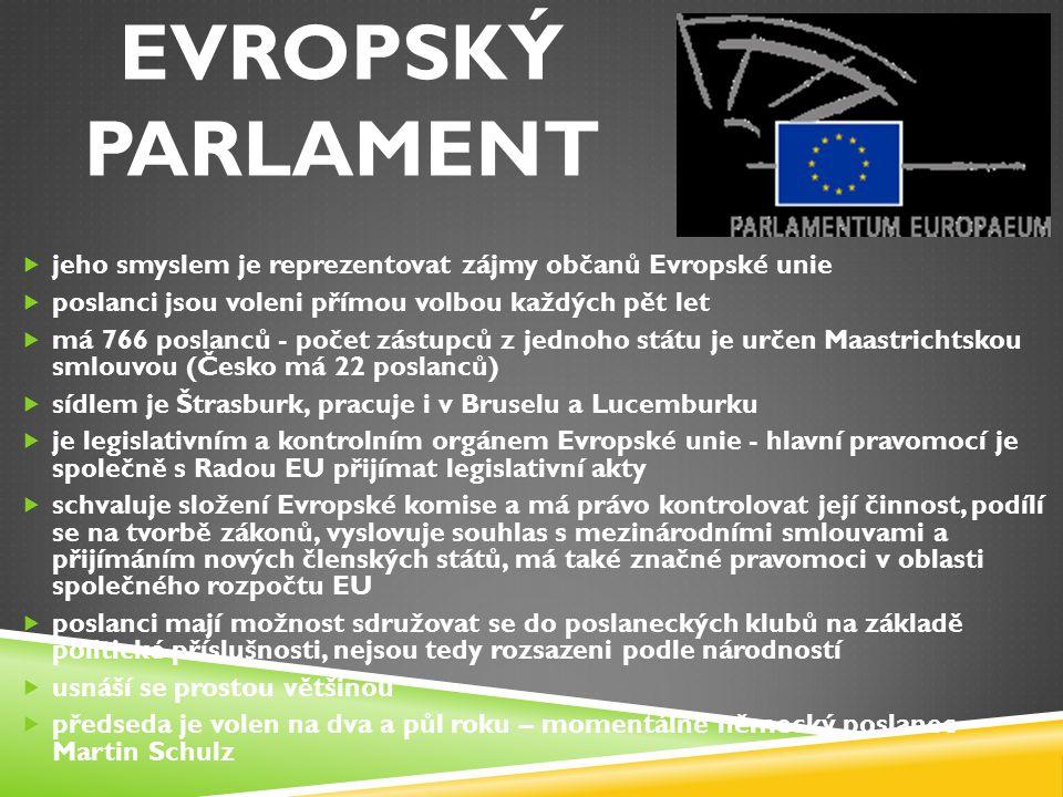 EVROPSKÝ PARLAMENT jeho smyslem je reprezentovat zájmy občanů Evropské unie. poslanci jsou voleni přímou volbou každých pět let.