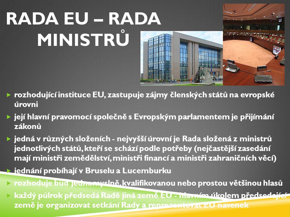 RADA EU – RADA MINISTRŮ rozhodující instituce EU, zastupuje zájmy členských států na evropské úrovni.