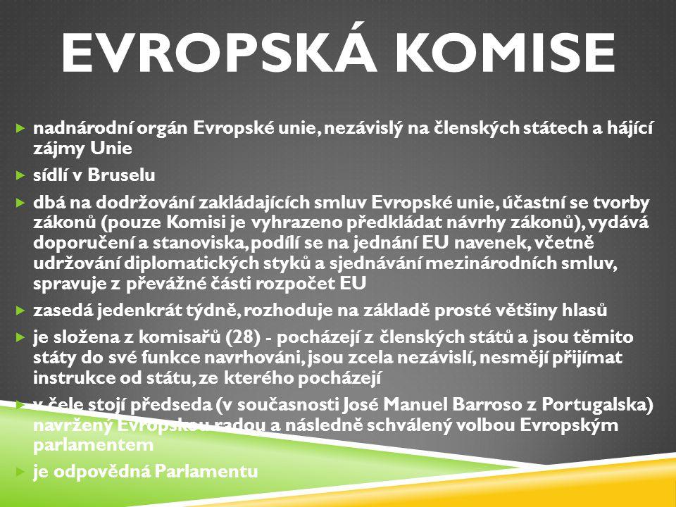 Evropská komise nadnárodní orgán Evropské unie, nezávislý na členských státech a hájící zájmy Unie.