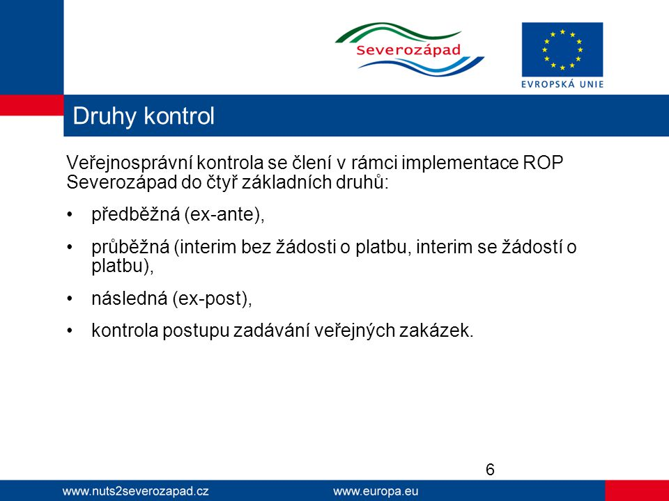 Druhy kontrol Veřejnosprávní kontrola se člení v rámci implementace ROP Severozápad do čtyř základních druhů:
