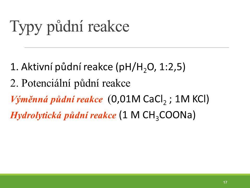 Typy půdní reakce 1. Aktivní půdní reakce (pH/H2O, 1:2,5)