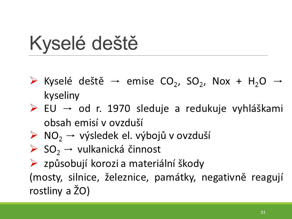 Kyselé deště Kyselé deště → emise CO2, SO2, Nox + H2O → kyseliny