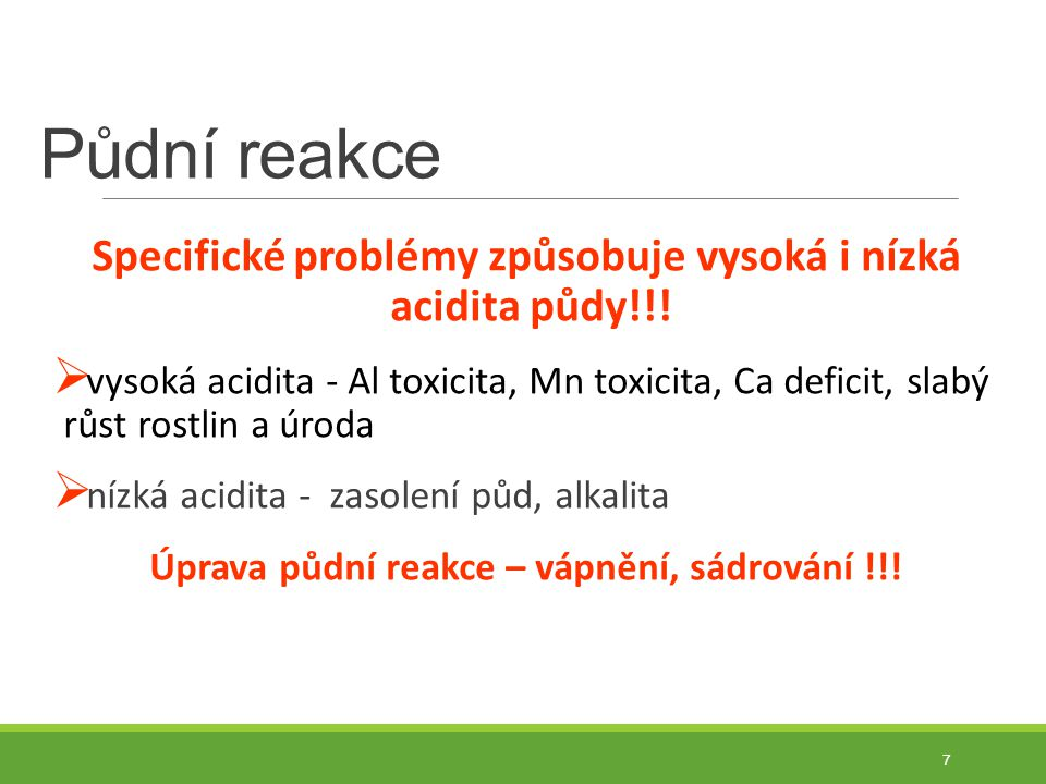 Půdní reakce Specifické problémy způsobuje vysoká i nízká acidita půdy!!!