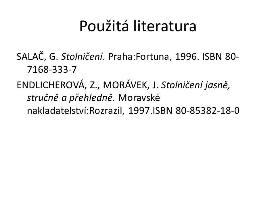 Použitá literatura SALAČ, G. Stolničení. Praha:Fortuna, 1996. ISBN 80-7168-333-7.