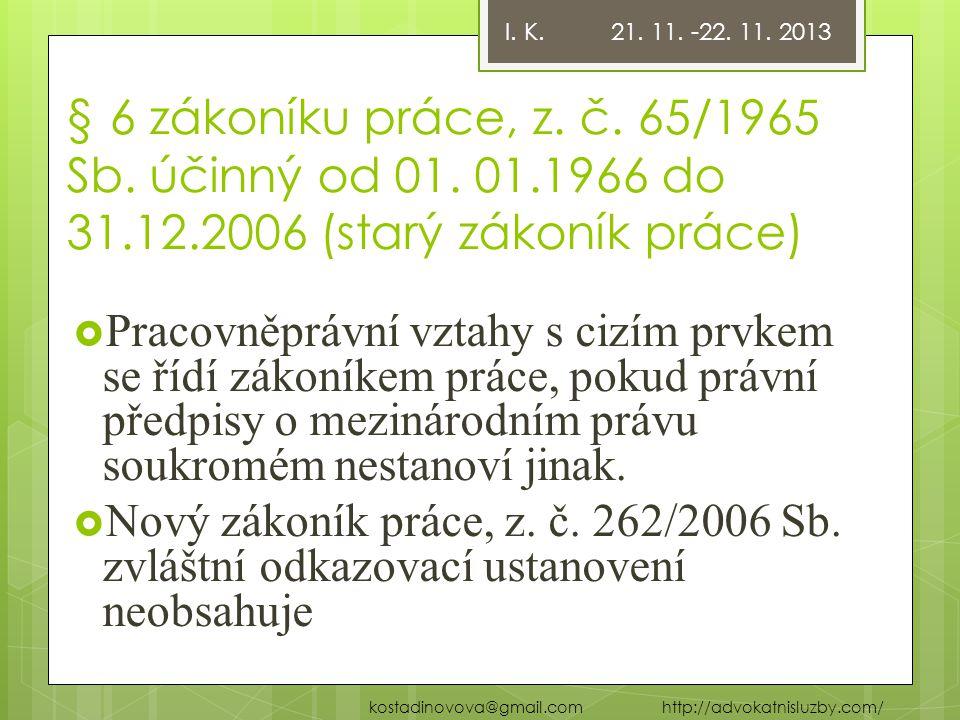 I. K. 21. 11. -22. 11. 2013 § 6 zákoníku práce, z. č. 65/1965 Sb. účinný od 01. 01.1966 do 31.12.2006 (starý zákoník práce)