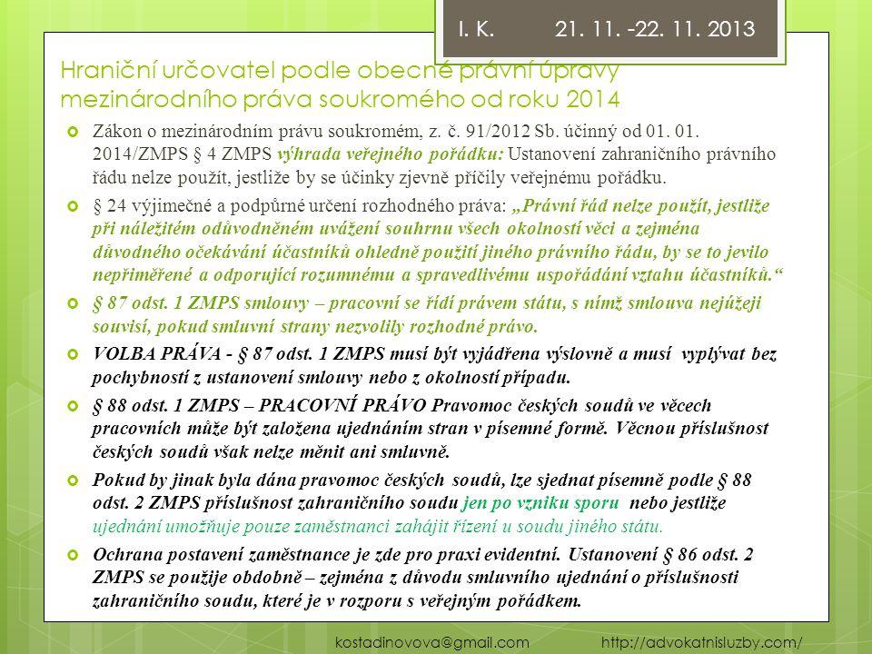 I. K. 21. 11. -22. 11. 2013 Hraniční určovatel podle obecné právní úpravy mezinárodního práva soukromého od roku 2014.