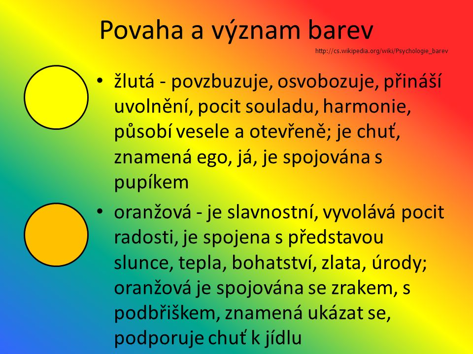 Povaha a význam barev http://cs.wikipedia.org/wiki/Psychologie_barev.
