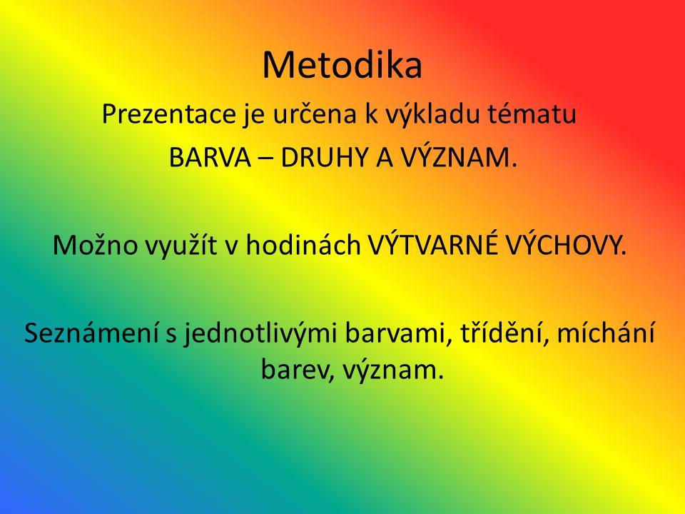 Metodika Prezentace je určena k výkladu tématu BARVA – DRUHY A VÝZNAM.