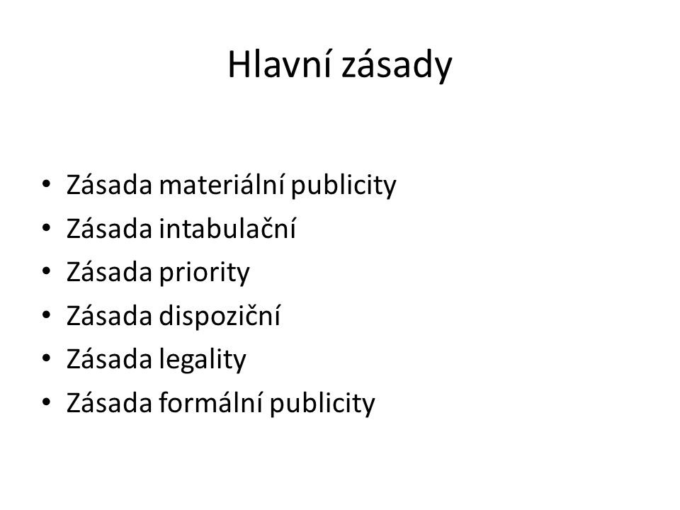 Hlavní zásady Zásada materiální publicity Zásada intabulační