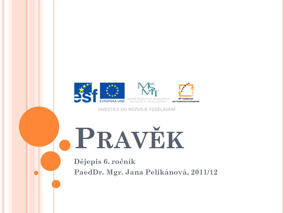 Dějepis 6. ročník PaedDr. Mgr. Jana Pelikánová, 2011/12