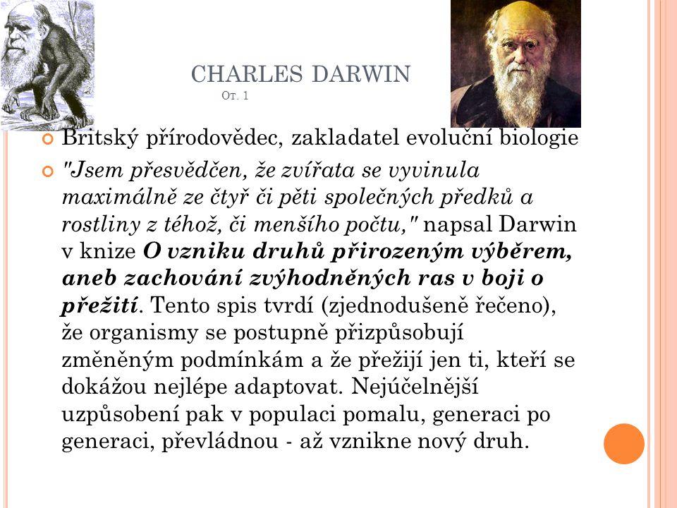 charles darwin Ot. 1 Britský přírodovědec, zakladatel evoluční biologie.