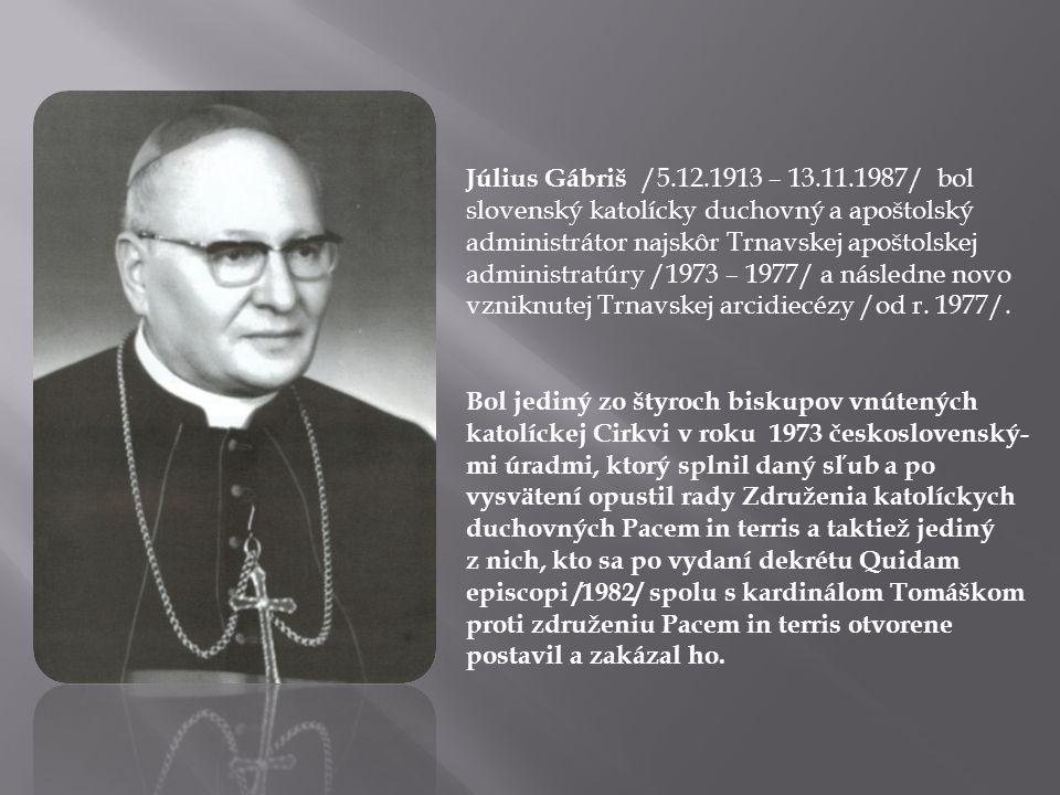Július Gábriš /5.12.1913 – 13.11.1987/ bol slovenský katolícky duchovný a apoštolský administrátor najskôr Trnavskej apoštolskej administratúry /1973 – 1977/ a následne novo vzniknutej Trnavskej arcidiecézy /od r. 1977/.