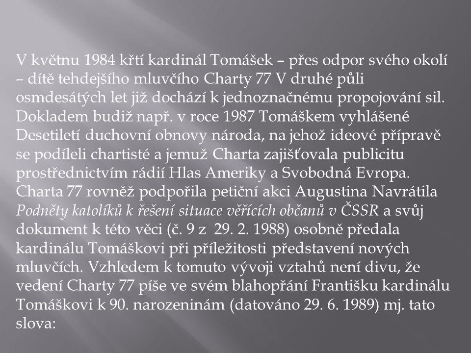V květnu 1984 křtí kardinál Tomášek – přes odpor svého okolí – dítě tehdejšího mluvčího Charty 77 V druhé půli osmdesátých let již dochází k jednoznačnému propojování sil.