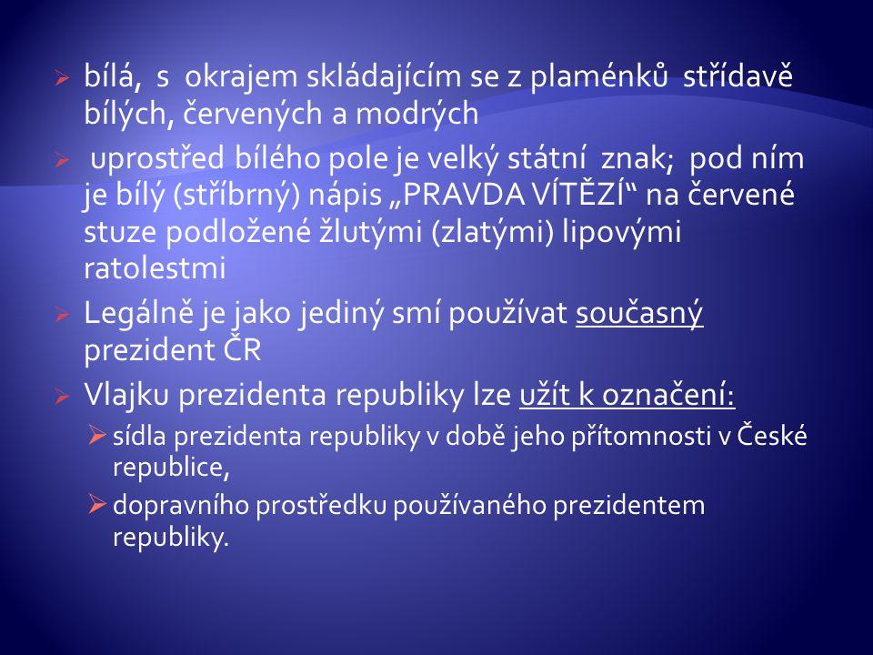 Legálně je jako jediný smí používat současný prezident ČR