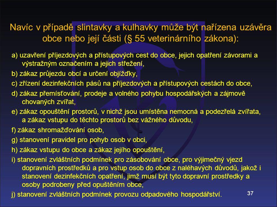 Navíc v případě slintavky a kulhavky může být nařízena uzávěra obce nebo její části (§ 55 veterinárního zákona):