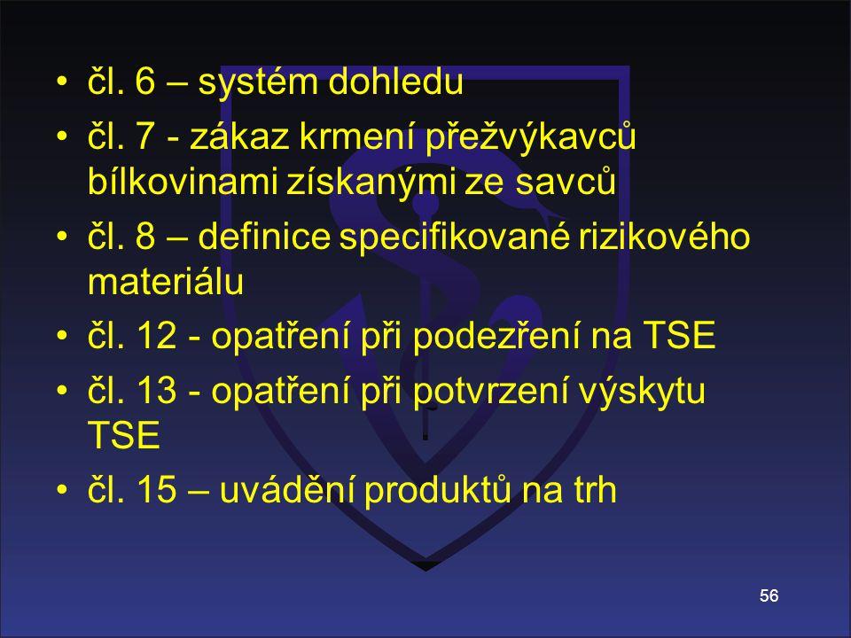 čl. 6 – systém dohledu čl. 7 - zákaz krmení přežvýkavců bílkovinami získanými ze savců. čl. 8 – definice specifikované rizikového materiálu.