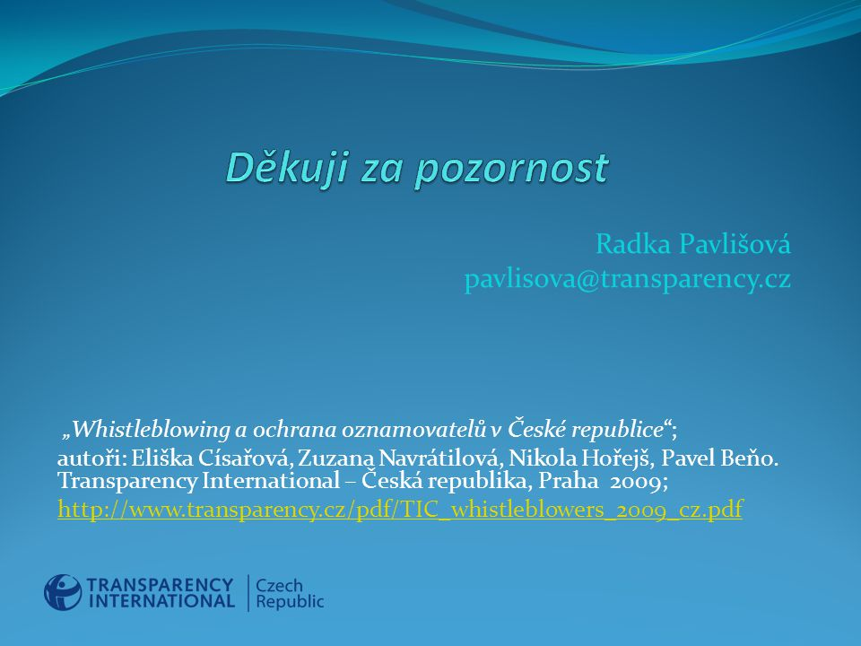 Děkuji za pozornost Radka Pavlišová pavlisova@transparency.cz