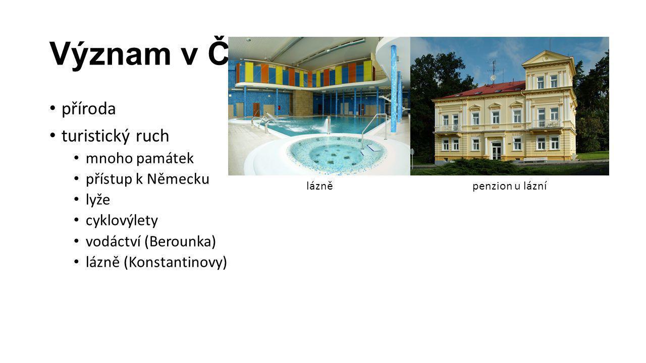 Význam v ČR příroda turistický ruch mnoho památek přístup k Německu