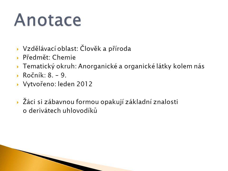 Anotace Vzdělávací oblast: Člověk a příroda Předmět: Chemie