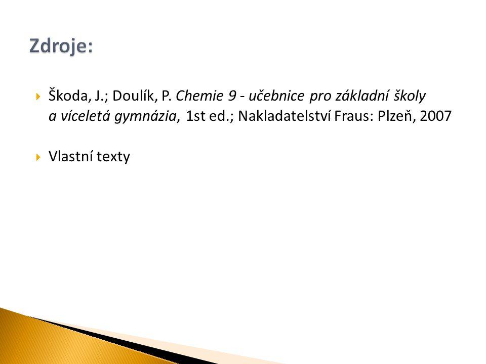 Zdroje: Škoda, J.; Doulík, P. Chemie 9 - učebnice pro základní školy