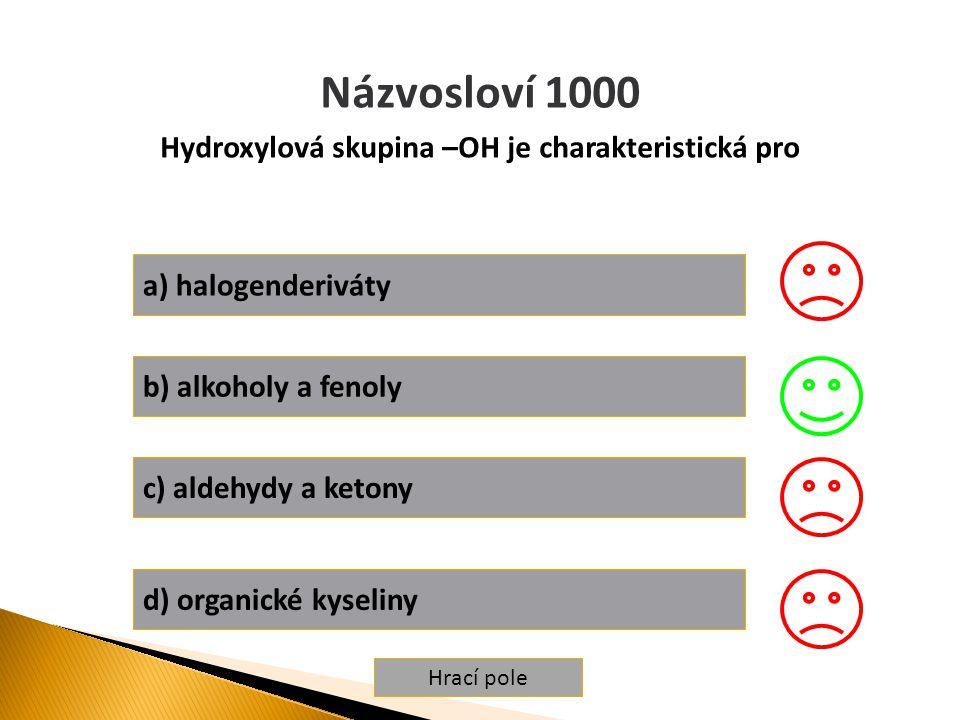 Hydroxylová skupina –OH je charakteristická pro