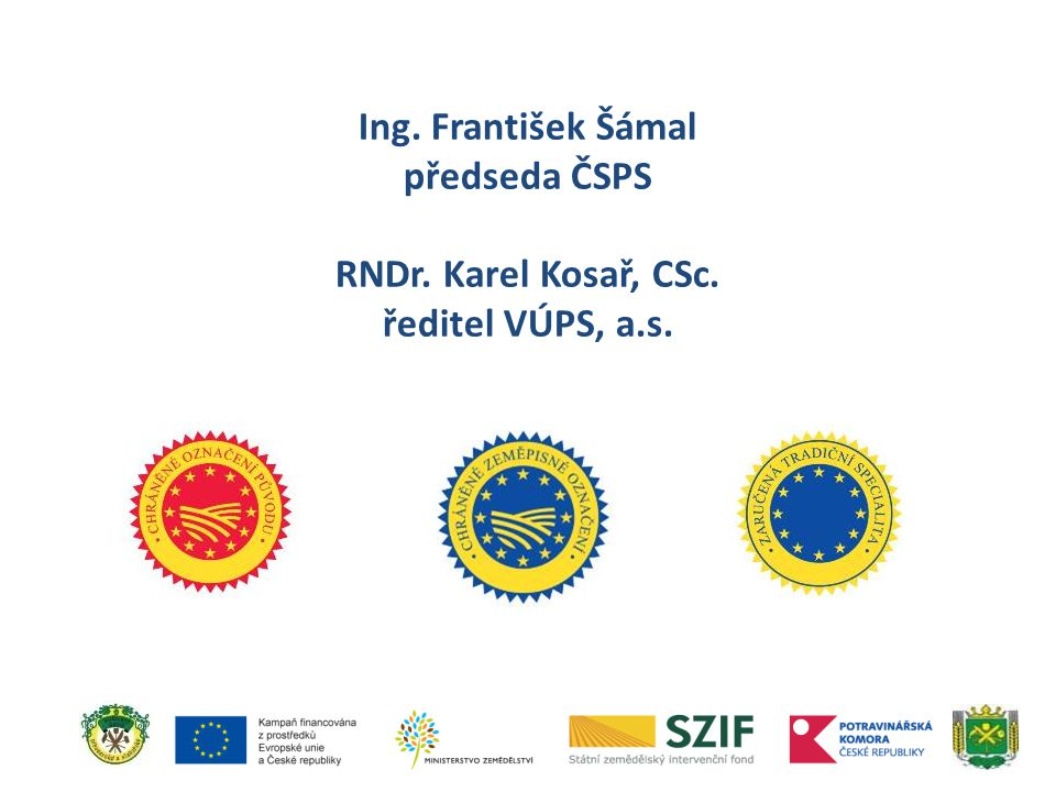 Ing. František Šámal předseda ČSPS RNDr. Karel Kosař, CSc