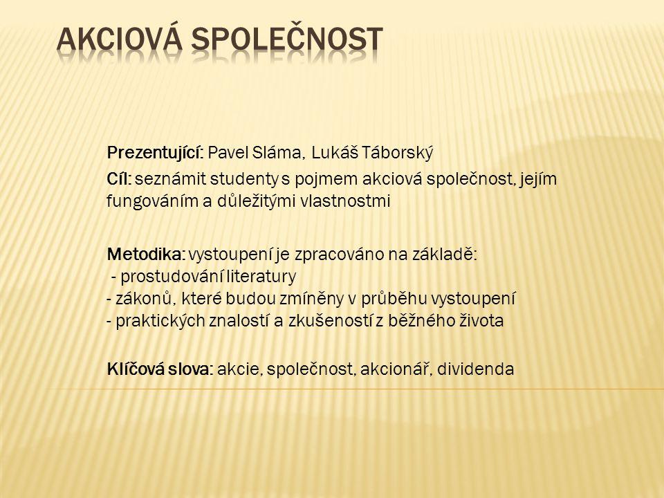 Akciová společnost Prezentující: Pavel Sláma, Lukáš Táborský