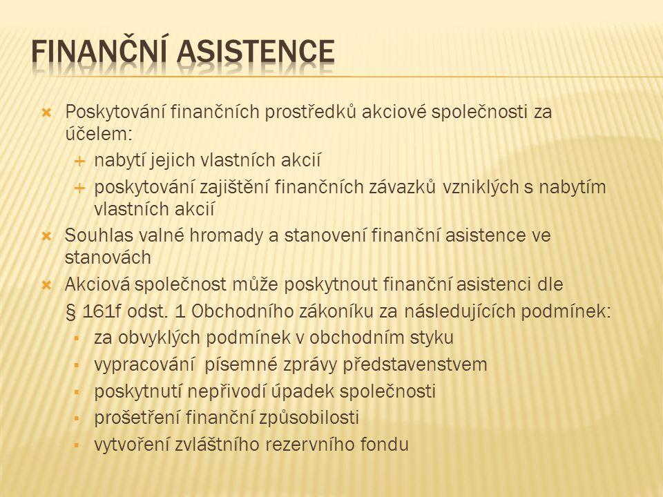 Finanční asistence Poskytování finančních prostředků akciové společnosti za účelem: nabytí jejich vlastních akcií.