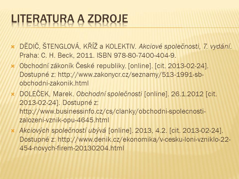 Literatura a zdroje DĚDIČ, ŠTENGLOVÁ, KŘÍŽ a KOLEKTIV. Akciové společnosti, 7. vydání. Praha: C. H. Beck, 2011. ISBN 978-80-7400-404-9.