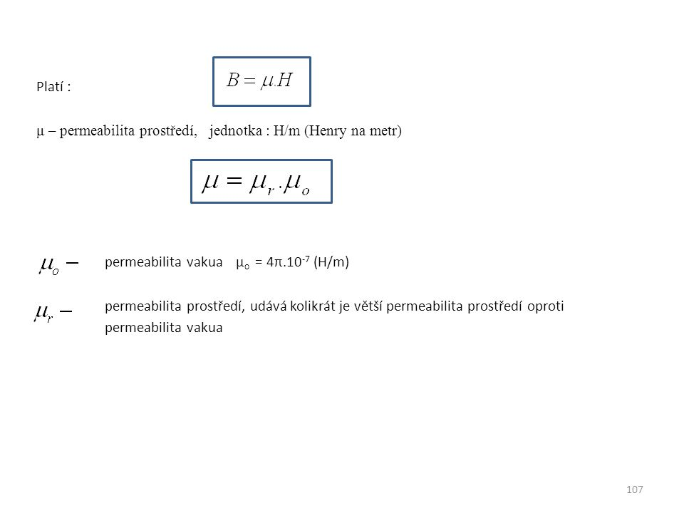 Platí : μ – permeabilita prostředí, jednotka : H/m (Henry na metr) permeabilita vakua μo = 4π.10-7 (H/m) permeabilita prostředí, udává kolikrát je větší permeabilita prostředí oproti permeabilita vakua