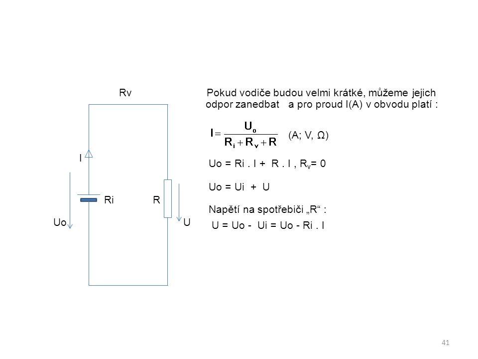 Rv Pokud vodiče budou velmi krátké, můžeme jejich odpor zanedbat a pro proud I(A) v obvodu platí : (A; V, Ω) I Uo = Ri .