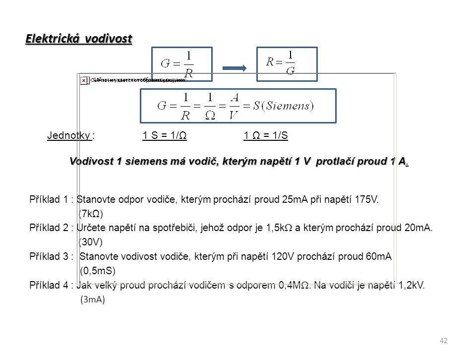 Vodivost 1 siemens má vodič, kterým napětí 1 V protlačí proud 1 A.