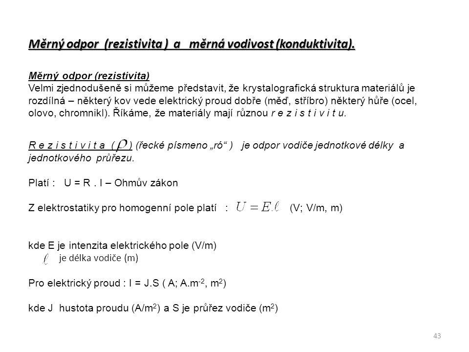 Měrný odpor (rezistivita ) a měrná vodivost (konduktivita).