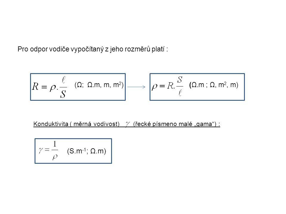 (S.m-1; Ω.m) Pro odpor vodiče vypočítaný z jeho rozměrů platí :