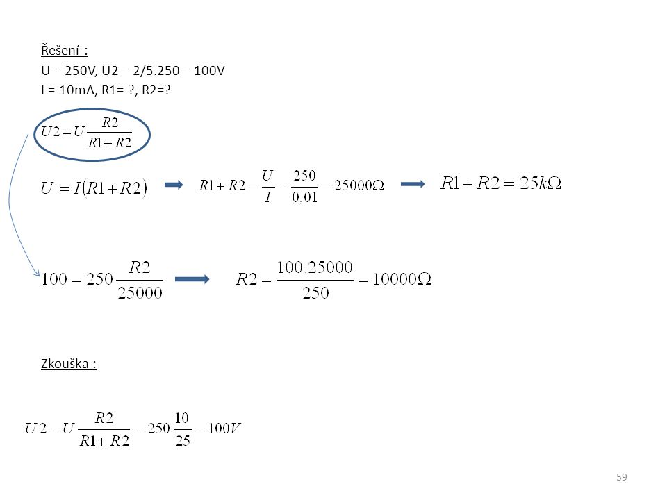 Řešení : U = 250V, U2 = 2/5.250 = 100V I = 10mA, R1= , R2= Zkouška :