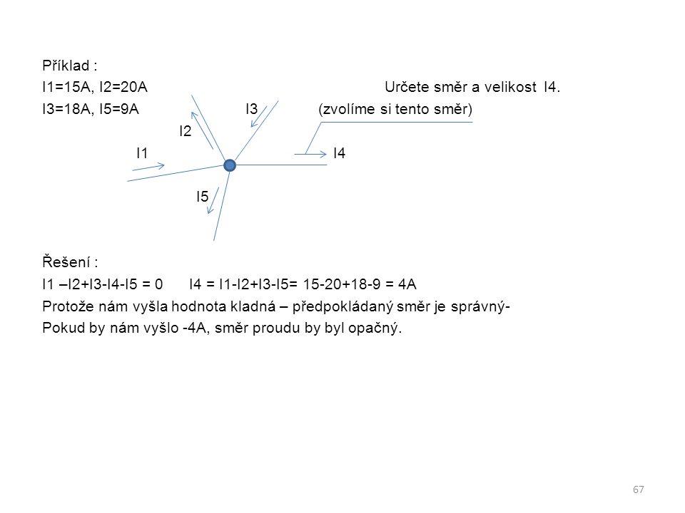 Příklad : I1=15A, I2=20A Určete směr a velikost I4