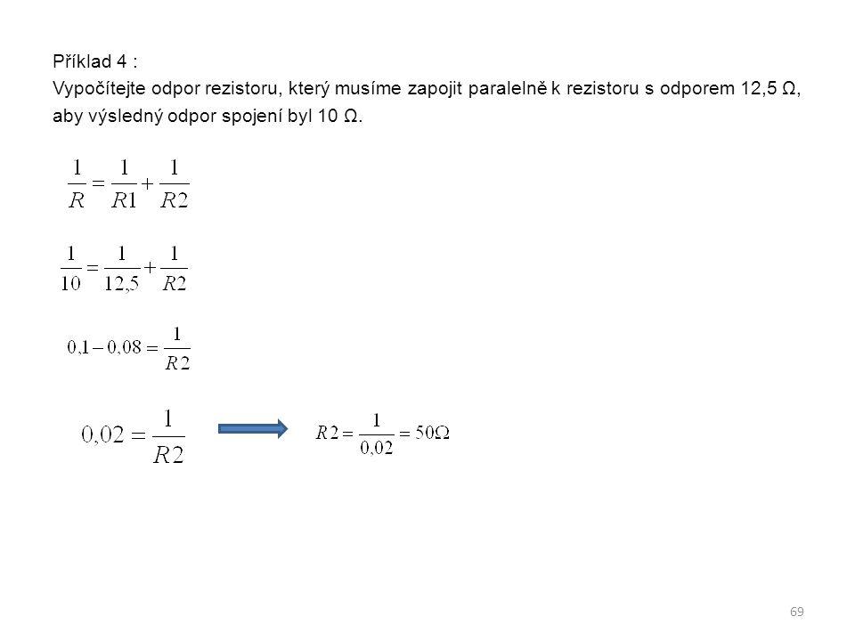 Příklad 4 : Vypočítejte odpor rezistoru, který musíme zapojit paralelně k rezistoru s odporem 12,5 Ω, aby výsledný odpor spojení byl 10 Ω.