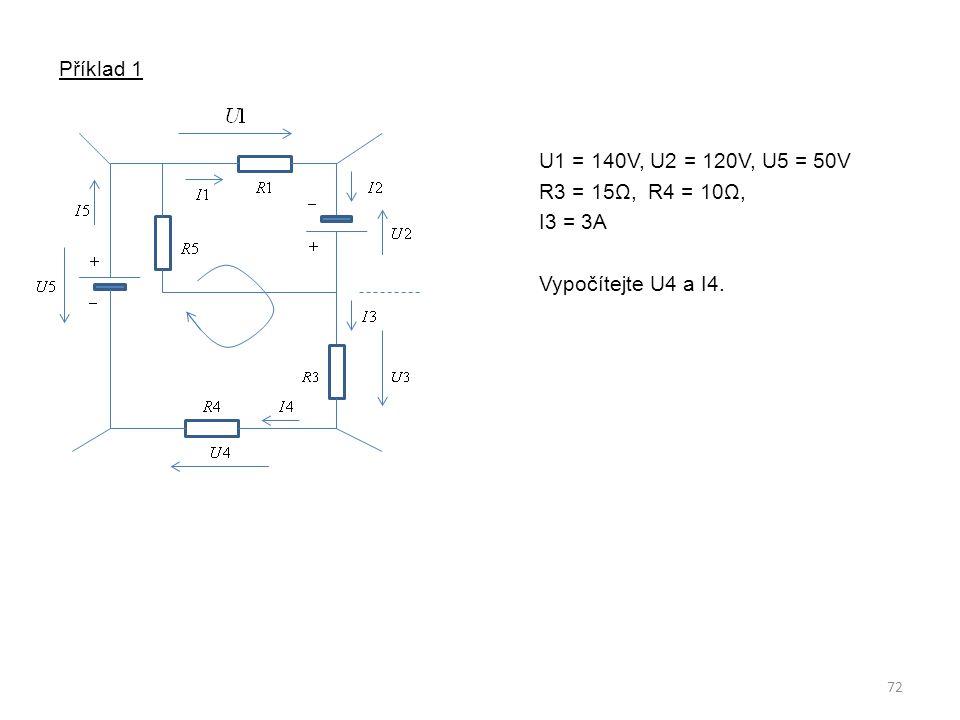 Příklad 1 U1 = 140V, U2 = 120V, U5 = 50V R3 = 15Ω, R4 = 10Ω, I3 = 3A Vypočítejte U4 a I4.