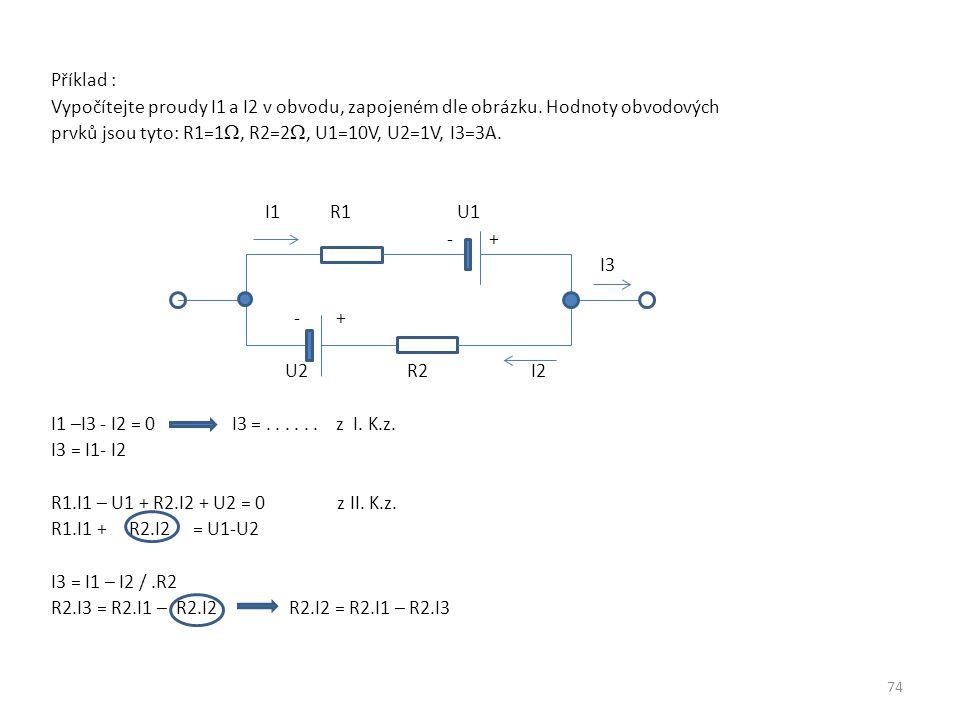 Příklad : Vypočítejte proudy I1 a I2 v obvodu, zapojeném dle obrázku