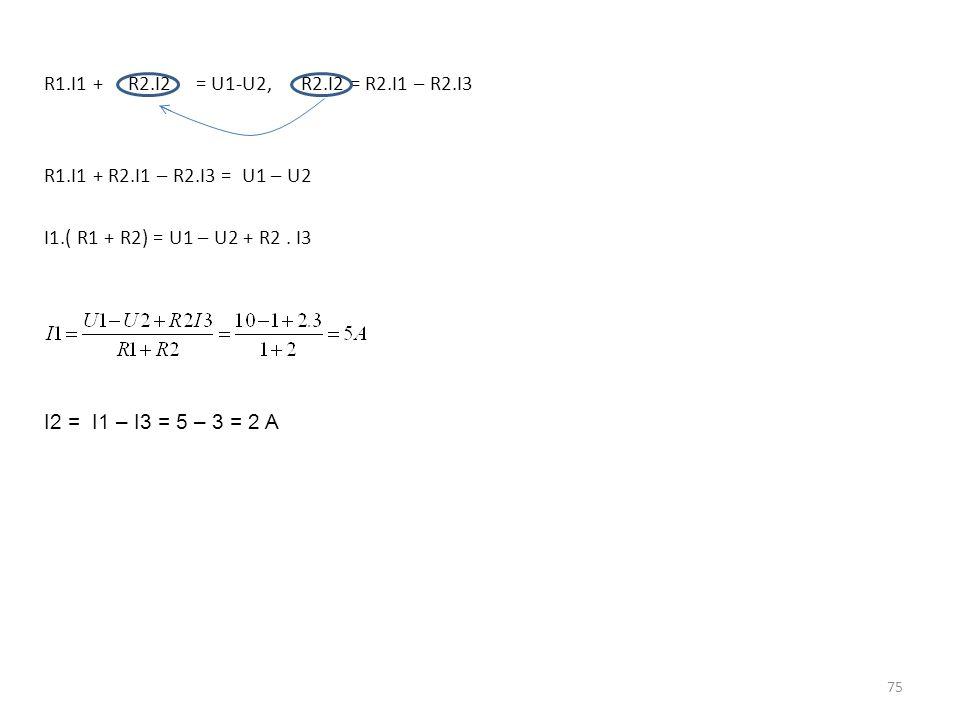 R1. I1 + R2. I2 = U1-U2, R2. I2 = R2. I1 – R2. I3 R1. I1 + R2. I1 – R2