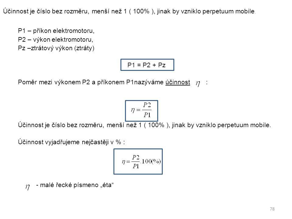 Účinnost je číslo bez rozměru, menší než 1 ( 100% ), jinak by vzniklo perpetuum mobile.